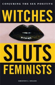 Witches, Sluts and Feminists : Conjuring the Sex Positive